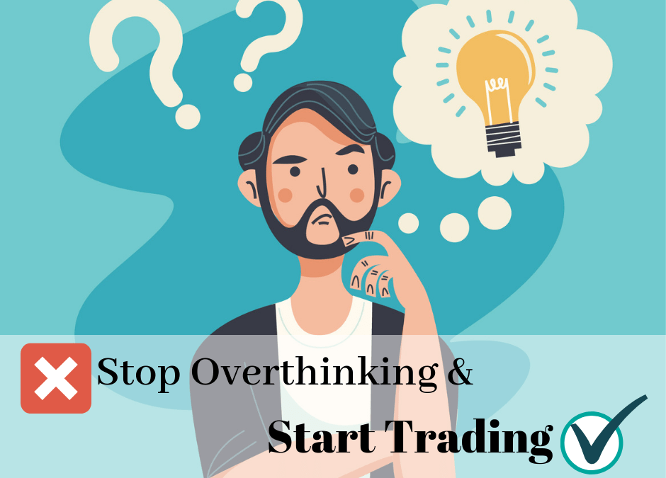 Stop Overthinking and Start Trading