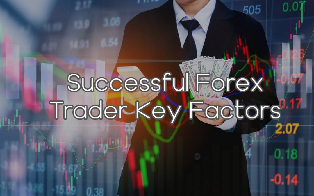 Successful Forex Trader Key Factors