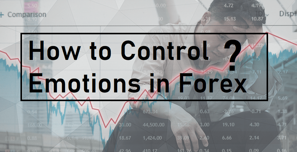 How to Control Emotions In Forex?
