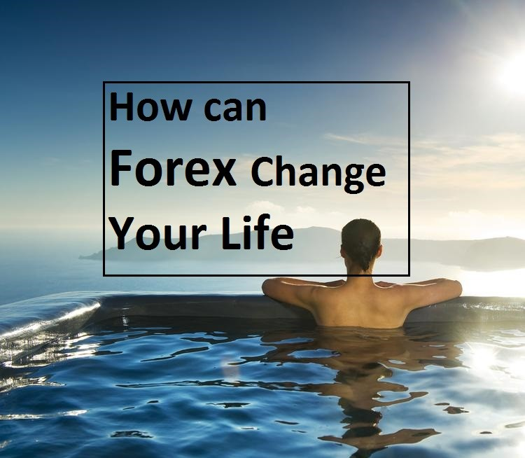 How can Forex Change Your Life?