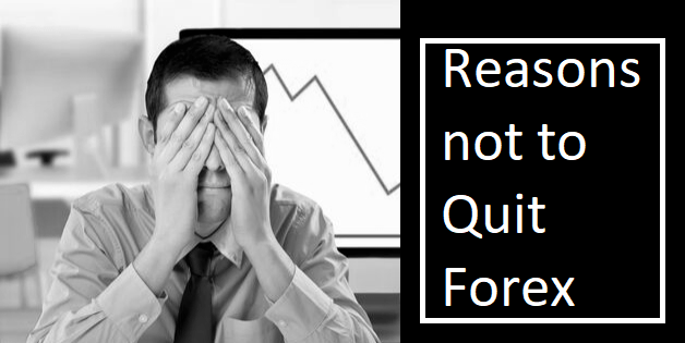 Reasons not to Quit the Forex Trading Market
