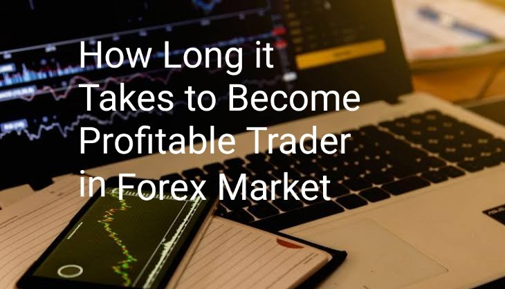 How Long it Takes to Become Profitable Trader in Forex Market