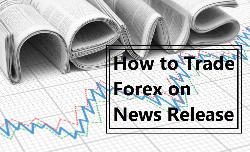How to Trade Forex on News Release