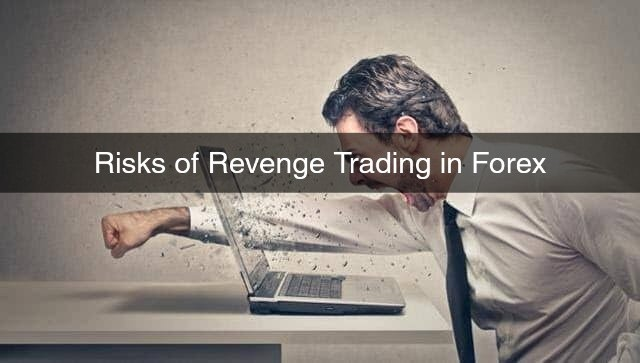 Risks of Revenge Trading in Forex
