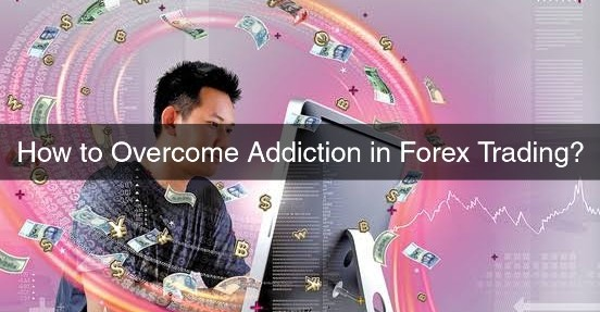 How to Overcome Addiction in Forex Trading