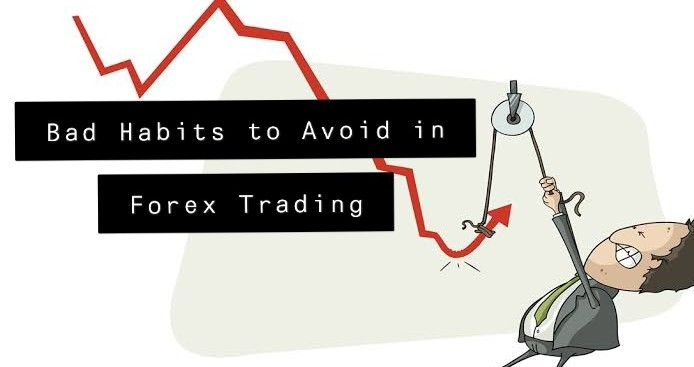 Bad Habits to Avoid in Forex Trading