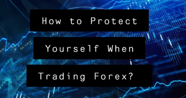 How to Protect Yourself When Trading Forex?