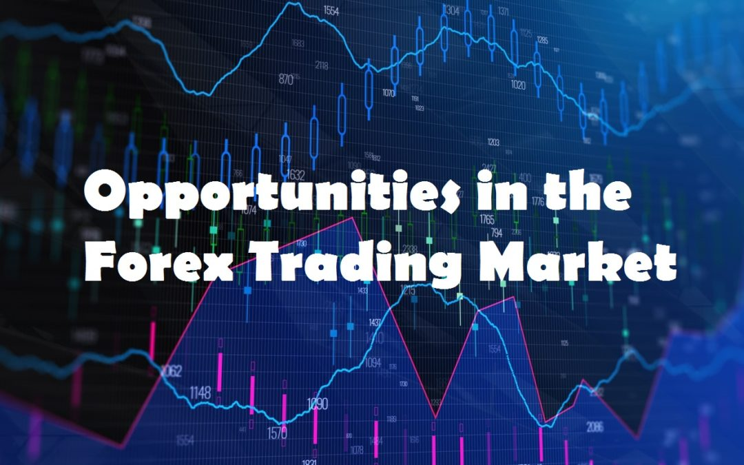 Opportunities in the Forex Trading Market