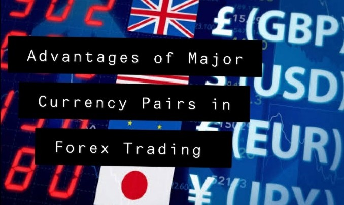 Advantages of Major Currency Pairs in Forex Trading