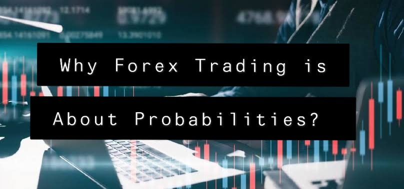 Why Forex Trading is About Probabilities?