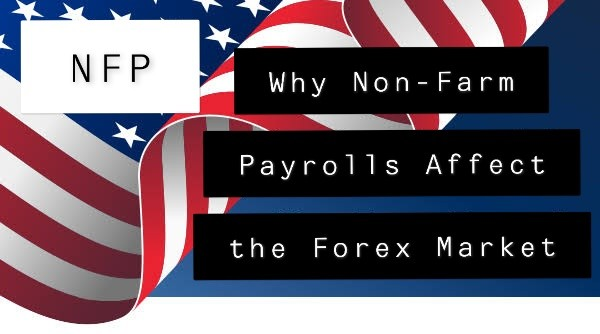 Why Non-Farm Payrolls NFP Affect the Forex Market