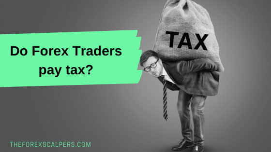 Do Forex Traders pay tax?